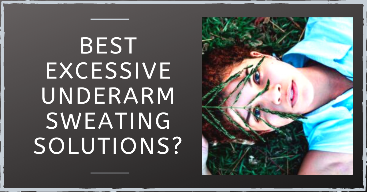Excessive Underarm Sweating Solutions