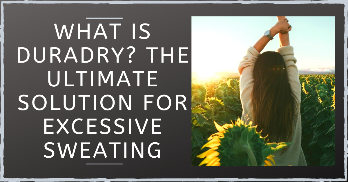 What Is Duradry? Is It The Ultimate Solution To Excessive Sweating? Find Out Here.