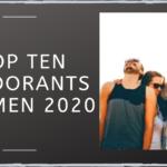 Top Ten Deodorants for Men in 2020