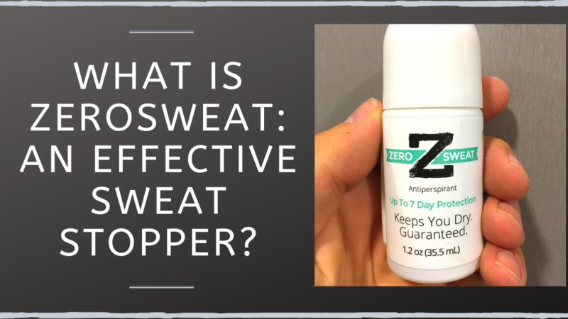 What Is ZeroSweat: An Effective Sweat Stopper?