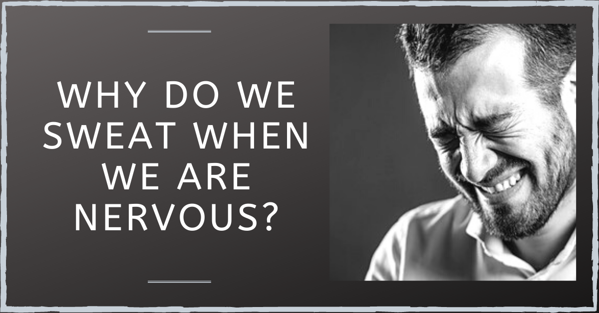 Why Do We Sweat When We Are Nervous?