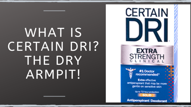 What Is Certain Dri? The Dry Armpit!