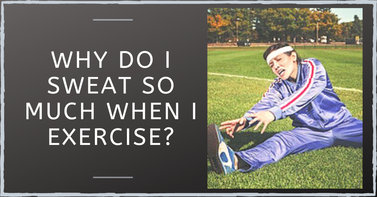 Why Do I Sweat Too Much When I Exercise