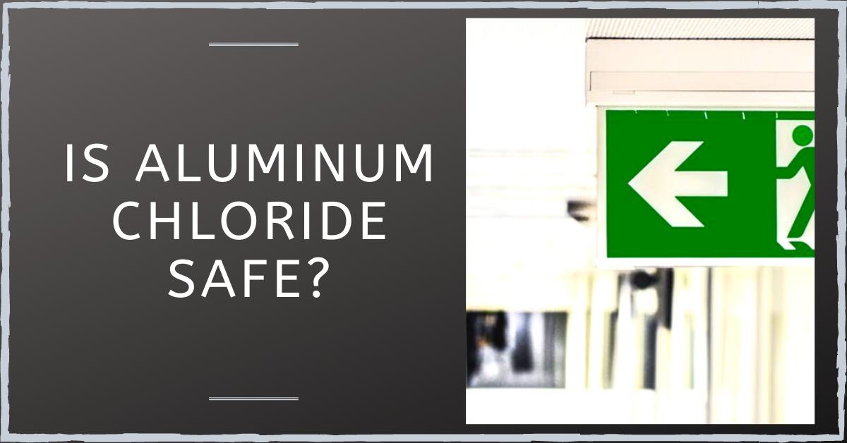 Is Aluminum Chloride Safe? Myth debunked