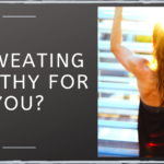Is Sweating Healthy For You? Read Here!