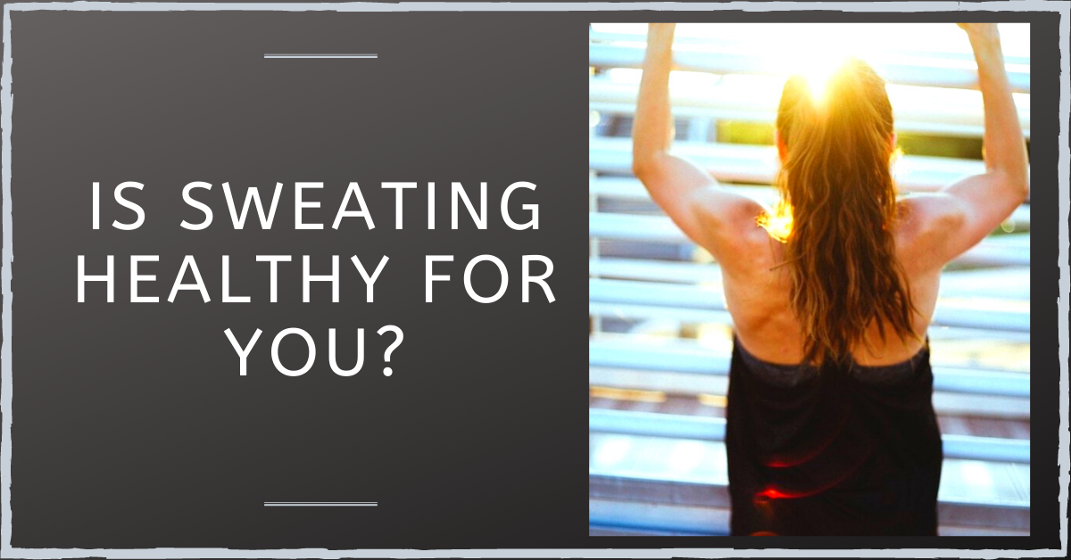 Is Sweating Healthy for Your Body