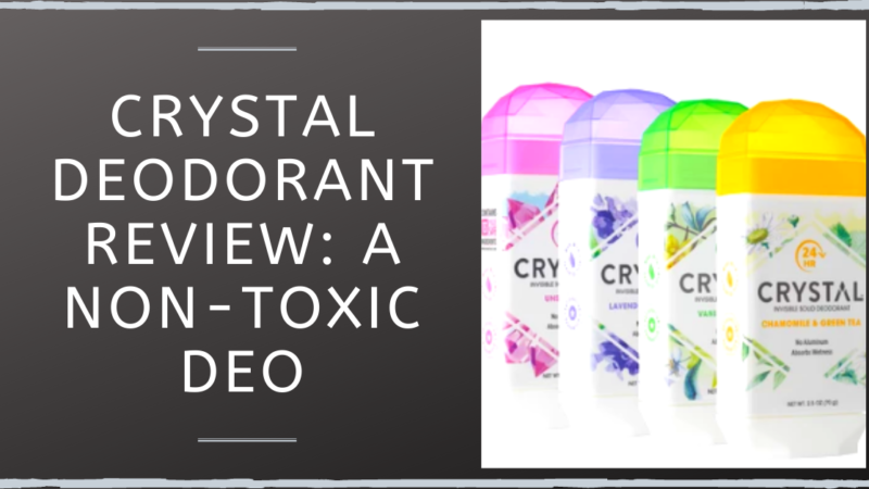 Crystal Deodorant Review: A Non-Toxic Deo