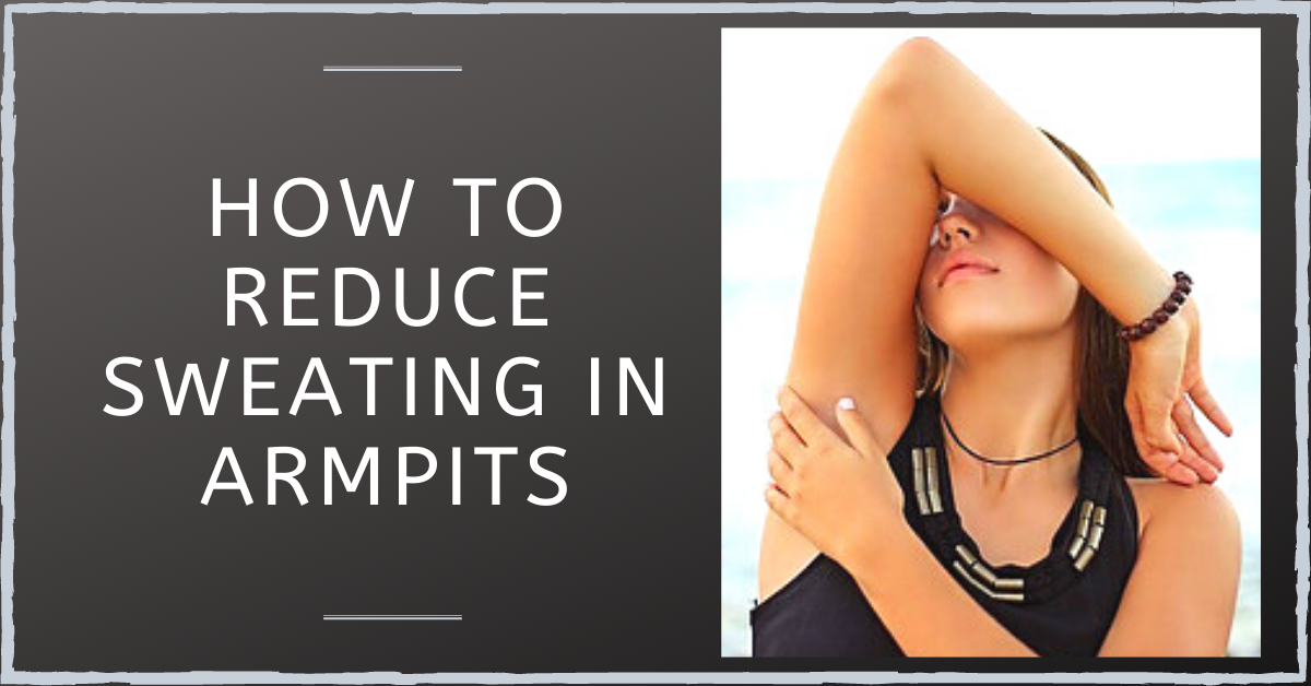 How to Reduce Sweating in Armpits