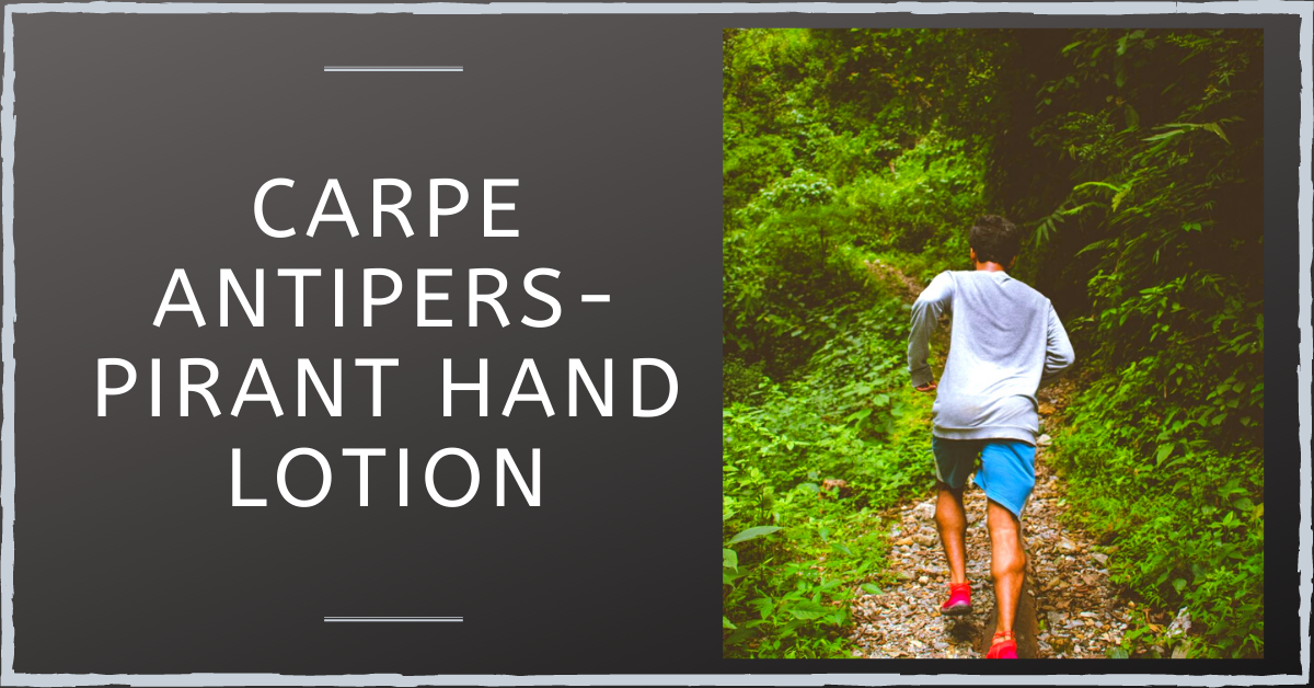 Carpe Antiperspirant Hand Lotion: The Key to Being Hands-on?