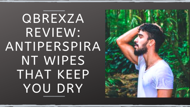 Qbrexza Review: Antiperspirant Wipes That Keep You Dry