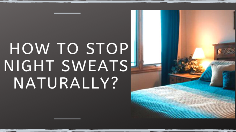 How To Stop Night Sweats Naturally?