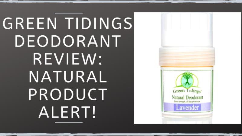 Green Tidings Deodorant Review: Natural Product Alert!