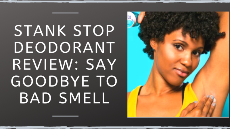 Stank Stop Deodorant Review: Say Goodbye to Bad Smell
