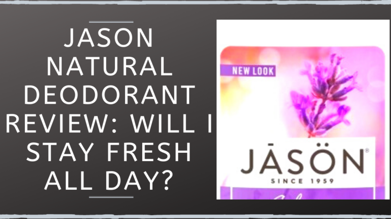 Jason Natural Deodorant Review: Will I Stay Fresh All Day?