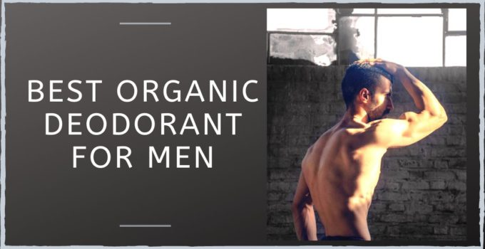 Best organic, long-lasting deodorant for men