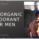 Best Organic Deodorant For Men
