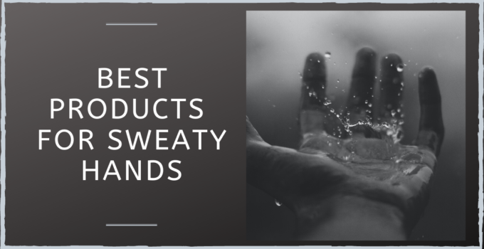 Best Products For Sweaty Palms